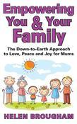 Empowering You & Your Family: The Down to Earth Approach for Love, Peace and Joy for Mums