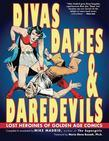 Divas, Dames & Daredevils: Lost Heroines of Golden Age Comics