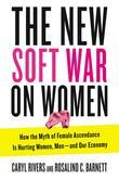 The New Soft War on Women: How the Myth of Female Ascendance Is Hurting Women, Men-andOur Economy