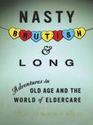 Nasty, Brutish, and Long: Adventures in Eldercare