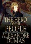 The Hero of the People: A Historical Romance of Love, Liberty and Loyalty