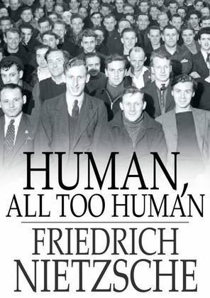 Human, All Too Human: A Book for Free Spirits