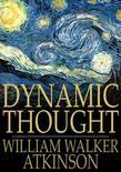 Dynamic Thought: Or the Law of Vibrant Energy