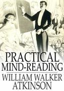 Practical Mind-Reading: Lessons on Thought-Transference, Telepathy, Mental-Currents, Mental Rapport, Etc