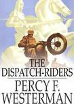 The Dispatch-Riders: The Adventures of Two British Motorcyclists in the Great War