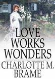 Love Works Wonders: A Novel