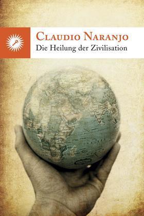 DIE HEILUNG DER ZIVILISATION: Wie die persönliche Transformation durch Erziehung und Integration der intrapsychischen Familie auf die Gesellschaft übe