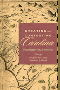 Creating and Contesting Carolina: Proprietary Era Histories