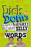 Dick and Dom's Slightly Naughty but Very Silly Words!