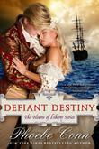 Defiant Destiny (the Hearts of Liberty Series, Book 2)