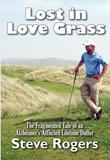 Lost in Love Grass: The Fragmented Tale of an Alzheimer's Afflicted Lifetime Duffer