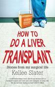 How to Do a Liver Transplant: Stories from My Surgical Life