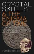 Crystal Skulls and the Enigma of Time: A Spiritual Adventure into the Mayan World of Prediction and Self-Discovery
