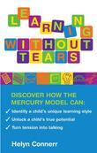 Learning Without Tears: Discover how the Mercury Model can: Identify your Child's Unique Learning Style,   Unlock a Child's True Potential,  Turn Tens