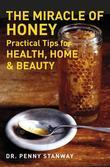 The Miracle of Honey: Practical Tips for Health, Home & Beauty