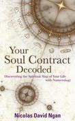 Your Soul Contract Decoded: Discovering the Spiritual Map of Your Life with Numerology: Discovering the Spiritual Map of Your Life with Numerology