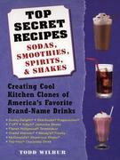 Top Secret Recipes--Sodas, Smoothies, Spirits, &amp; Shakes: Creating Cool Kitchen Clones of America's Favorite Brand-Name Drinks