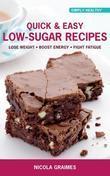 Quick & Easy Low-Sugar Recipes: Lose Weight, Boost Energy, Fight Fatigue