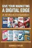 Give Your Marketing a Digital Edge: A 10-Book Bundle Special Edition