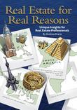 Real Estate for Real Reasons - Unique Insights for Real Estate Professionals