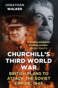 Operation Unthinkable: The Third World War: British Plans to Attack the Soviet Empire 1945