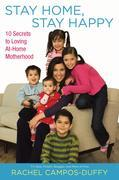 Stay Home, Stay Happy: 10 Secrets to Loving At-Home Motherhood
