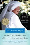 The Prison Angel: Mother Antonia's Journey from Beverly Hills to a Life of Service in a MexicanJail