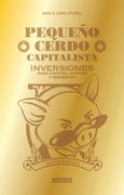 Pequeño cerdo inversionista. Finanzas personales para hippies, yuppies y bohemios