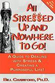 All Stressed Up and Nowhere to Go: A Guide to Dealing with Stress & Creating a Purposeful Life