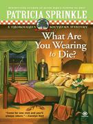 What Are You Wearing To Die?: A Thoroughly Southern Mystery
