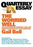 Quarterly Essay 18 The Worried Well: The Depression Epidemic and the Medicalisation of Our Sorrows