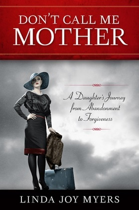 Don't Call Me Mother: A Daughter's Journey from Abandonment to Forgiveness