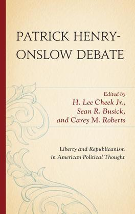 Patrick Henry-Onslow Debate: Liberty and Republicanism in American Political Thought