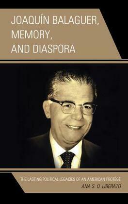 Joaquín Balaguer, Memory, and Diaspora: The Lasting Political Legacies of an American Protég