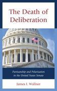 The Death of Deliberation: Partisanship and Polarization in the United States Senate