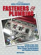 High Performance Fasteners and Plumbing: A Guide to Nuts, Bolts, Fuel, Brake, Oil and Coolant Lines, Hoses, Clamps, Racing Hardware and Plumbing Techn