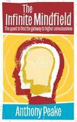 Infinite Mindfield: A Quest to Find the Gateway to Higher Consciousness