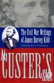 At Custer's Side: Civil War Writing on James Harvey King