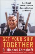 Get Your Ship Together: How Great Leaders Inspire Ownership From The Keel Up