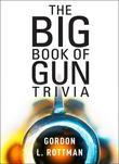 The Book of Gun Trivia: Essential Firepower Facts