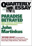 Quarterly Essay 7 Paradise Betrayed: West Papua's Struggle for Independence