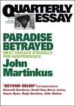 Quarterly Essay 7 Paradise Betrayed: West Papua's Struggle for Independence