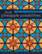 Fresh Pineapple Possibilities: 11 Quilt Blocks, Exciting Variations-Classic, Flying Geese, Off-Center & More