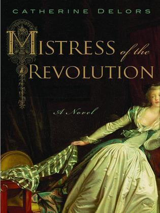 Mistress of the Revolution: A Novel