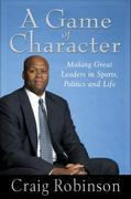 Craig Robinson - A Game of Character: A Family Journey from Chicago's Southside to the Ivy Leagueand Beyond