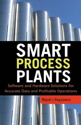 Smart Process Plants : Software and Hardware Solutions for Accurate Data and Profitable Operations: Software and Hardware Solutions for Accurate Data