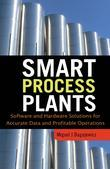 Smart Process Plants: Software and Hardware Solutions for Accurate Data and Profitable Operations: Data Reconciliation, Gross Error Detection, and Ins