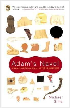 Adam's Navel: A Natural and Cultural History of the Human Form