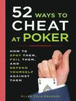 52 Ways to Cheat at Poker: How to Spot Them, Foil Them, and Defend Yourself Against Them