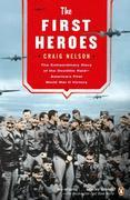The First Heroes: The Extraordinary Story of the Doolittle Raid--America's First World War II Victory